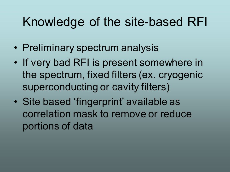 Simultaneous RFI reception Very wide band omni-directional antennas (ex.