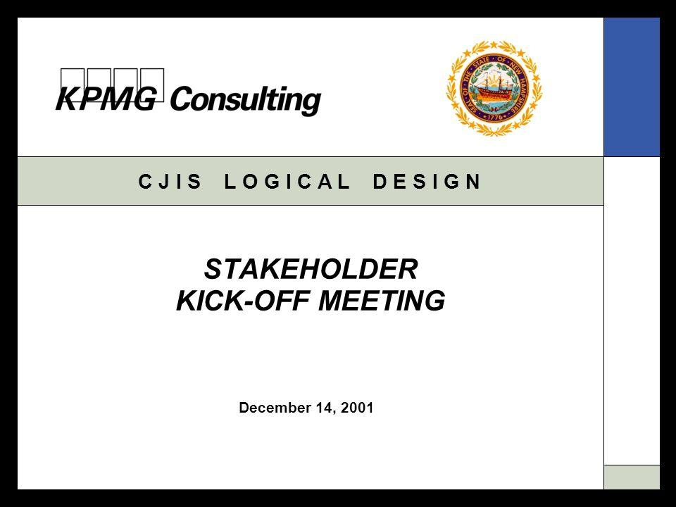 C J I S L O G I C A L D E S I G N December 14, 2001 STAKEHOLDER KICK-OFF MEETING