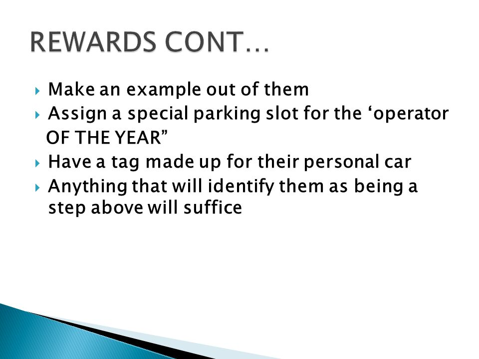  Make an example out of them  Assign a special parking slot for the 'operator OF THE YEAR  Have a tag made up for their personal car  Anything that will identify them as being a step above will suffice