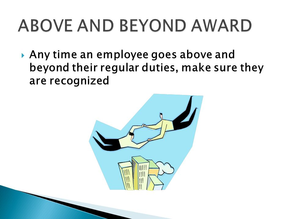  Any time an employee goes above and beyond their regular duties, make sure they are recognized