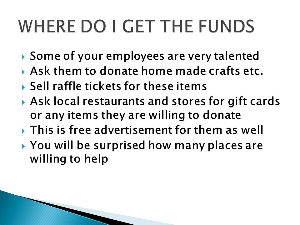  Some of your employees are very talented  Ask them to donate home made crafts etc.