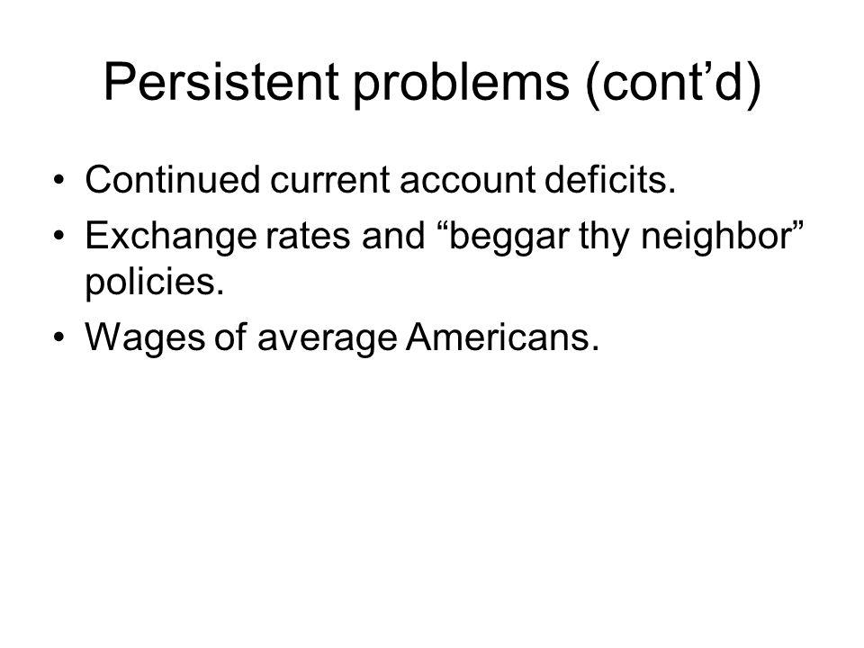 Persistent problems (cont'd) Continued current account deficits.