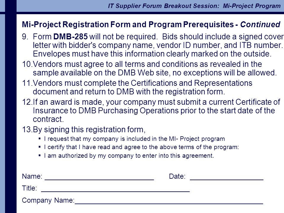 IT Supplier Forum Breakout Session: Mi-Project Program Mi-Project Registration Form and Program Prerequisites - Continued 9.Form DMB-285 will not be r