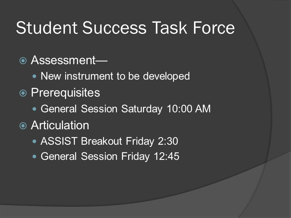 Student Success Task Force  Assessment— New instrument to be developed  Prerequisites General Session Saturday 10:00 AM  Articulation ASSIST Breako