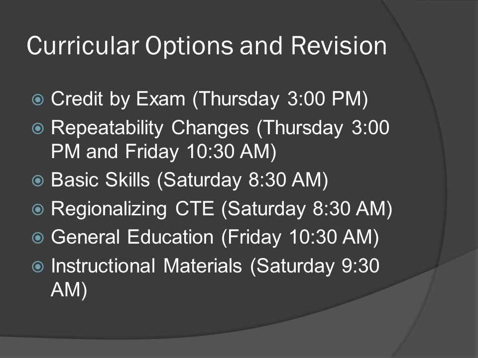 Curricular Options and Revision  Credit by Exam (Thursday 3:00 PM)  Repeatability Changes (Thursday 3:00 PM and Friday 10:30 AM)  Basic Skills (Sat