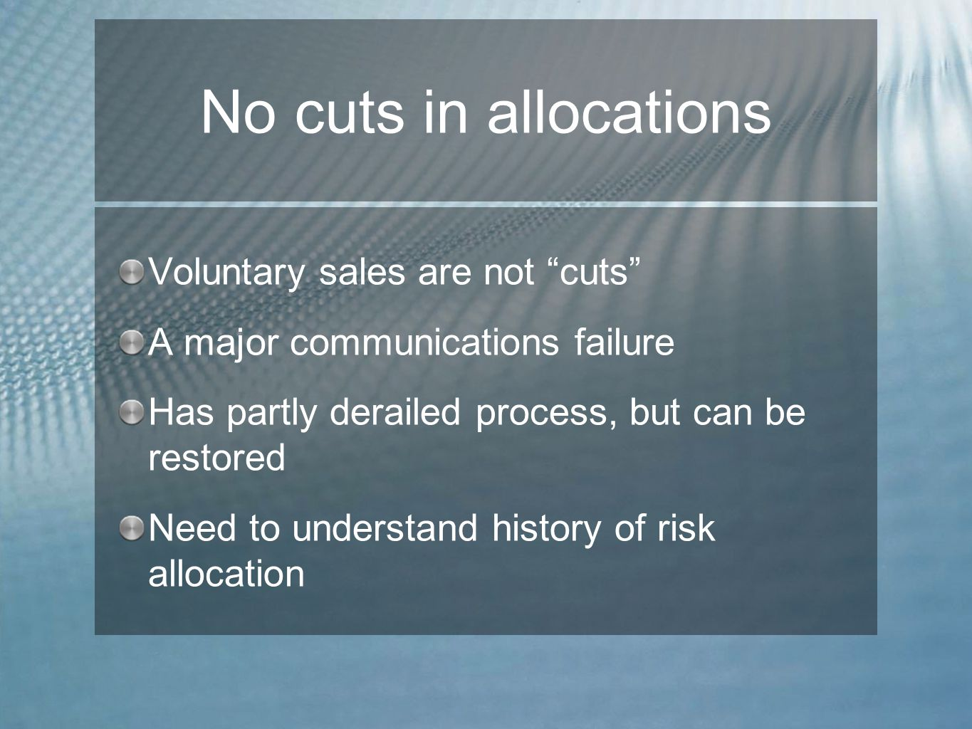 No cuts in allocations Voluntary sales are not cuts A major communications failure Has partly derailed process, but can be restored Need to understand history of risk allocation