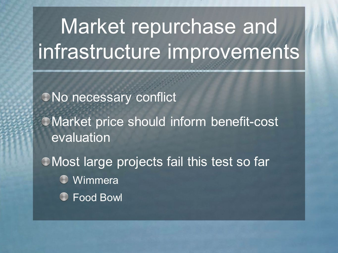 Repurchase will drive private infrastructure improvements Water savings on-farm allow sale of entitlements Need to be careful in accounting for return flows Laser levelling
