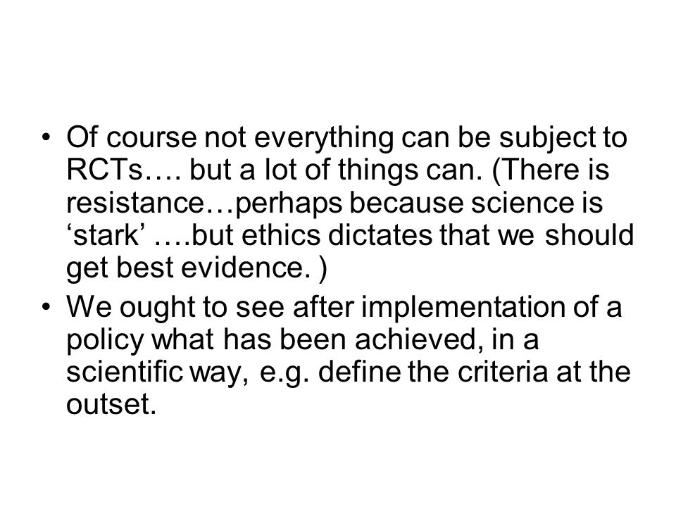 Of course not everything can be subject to RCTs…. but a lot of things can.