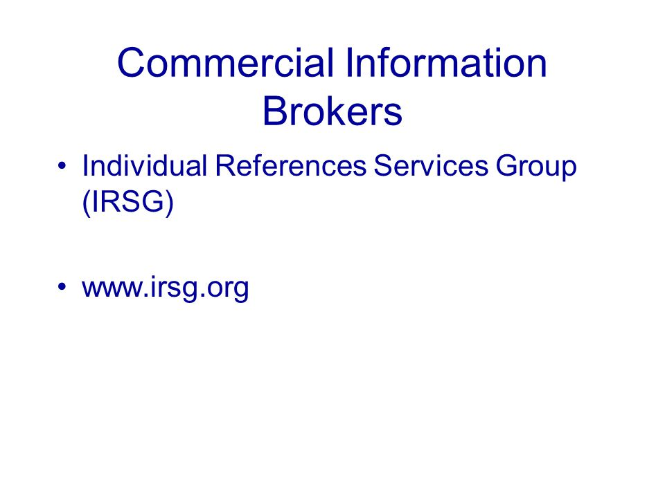 Commercial Information Brokers Individual References Services Group (IRSG) www.irsg.org