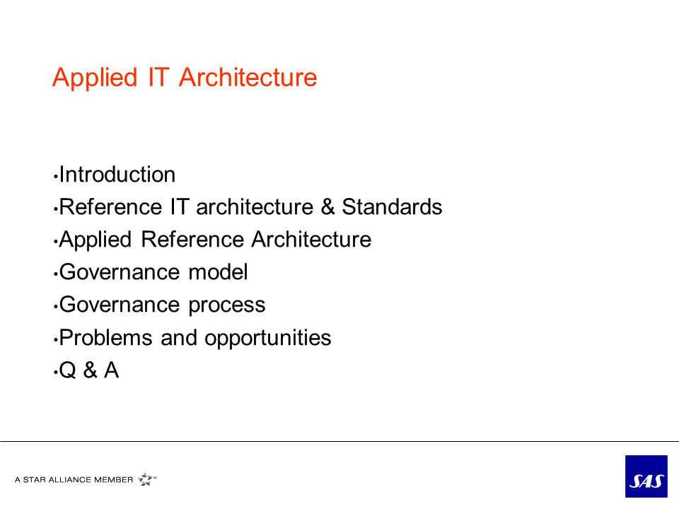 Applied IT Architecture Introduction Reference IT architecture & Standards Applied Reference Architecture Governance model Governance process Problems and opportunities Q & A