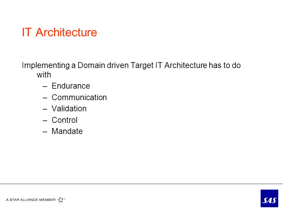 IT Architecture Implementing a Domain driven Target IT Architecture has to do with –Endurance –Communication –Validation –Control –Mandate