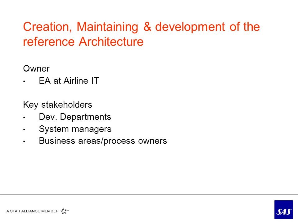 Creation, Maintaining & development of the reference Architecture Owner EA at Airline IT Key stakeholders Dev.