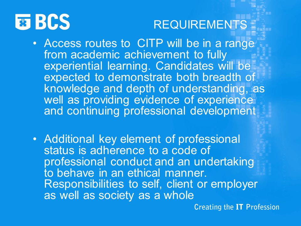 REQUIREMENTS Access routes to CITP will be in a range from academic achievement to fully experiential learning.