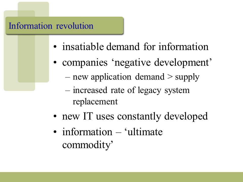 Information revolution insatiable demand for information companies 'negative development' –new application demand > supply –increased rate of legacy system replacement new IT uses constantly developed information – 'ultimate commodity'