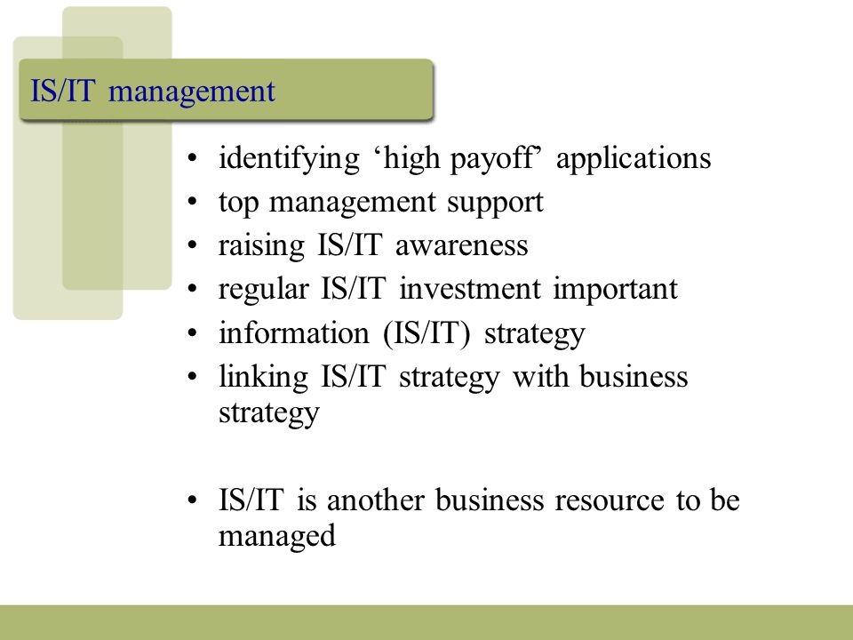 IS/IT management identifying 'high payoff' applications top management support raising IS/IT awareness regular IS/IT investment important information (IS/IT) strategy linking IS/IT strategy with business strategy IS/IT is another business resource to be managed
