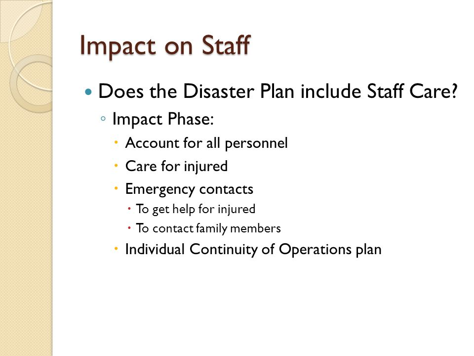 Impact on Staff Does the Disaster Plan include Staff Care.