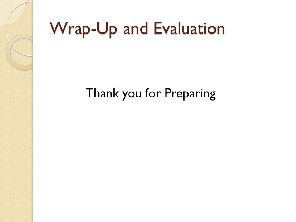 Wrap-Up and Evaluation Thank you for Preparing