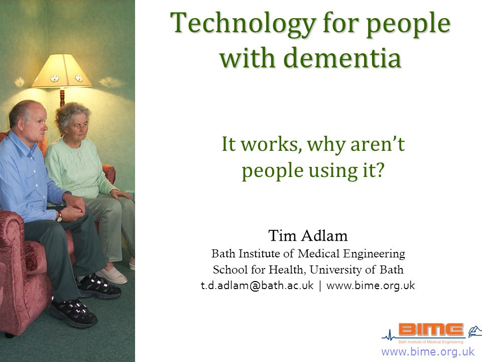 www.bime.org.uk Technology for people with dementia It works, why aren't people using it.