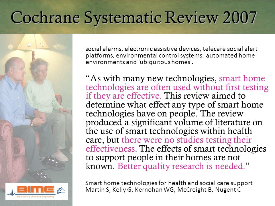 Cochrane Systematic Review 2007 social alarms, electronic assistive devices, telecare social alert platforms, environmental control systems, automated home environments and ubiquitous homes .
