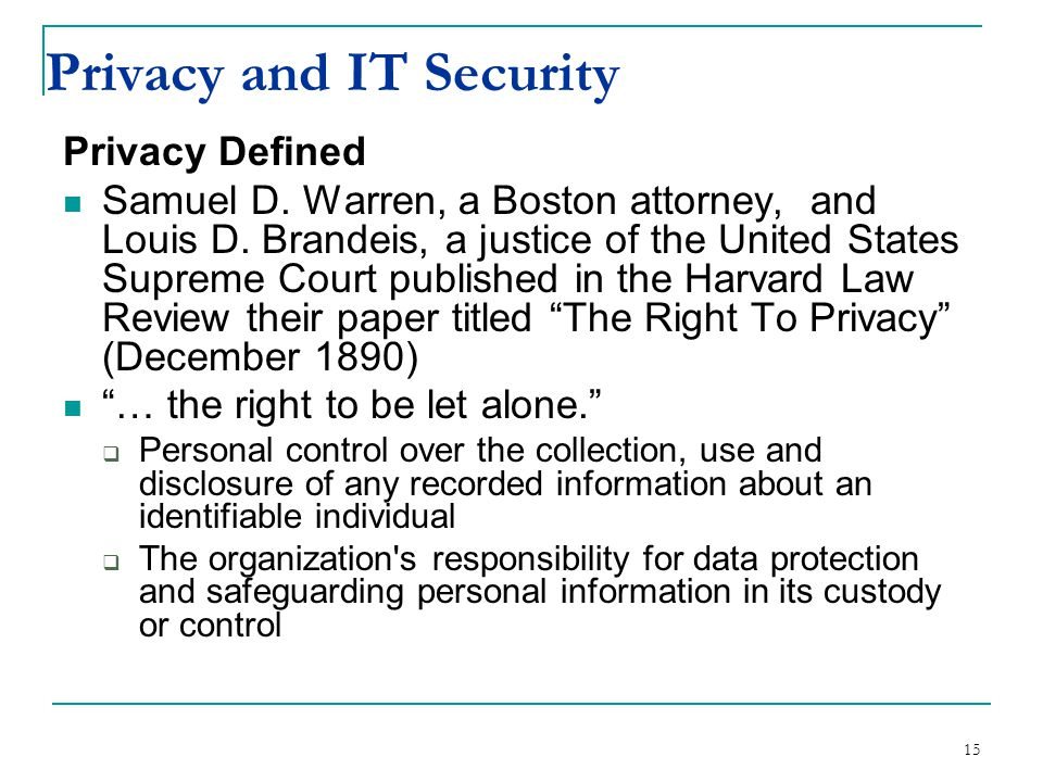 Privacy and IT Security Privacy Defined Samuel D.Warren, a Boston attorney, and Louis D.