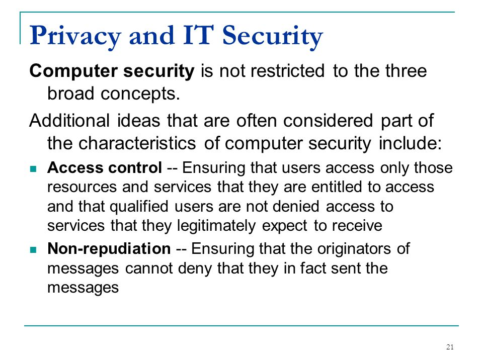Privacy and IT Security Computer security is not restricted to the three broad concepts.