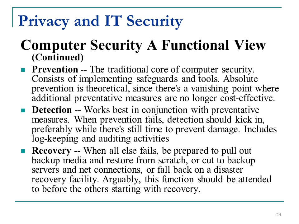 Privacy and IT Security Computer Security A Functional View (Continued) Prevention -- The traditional core of computer security.