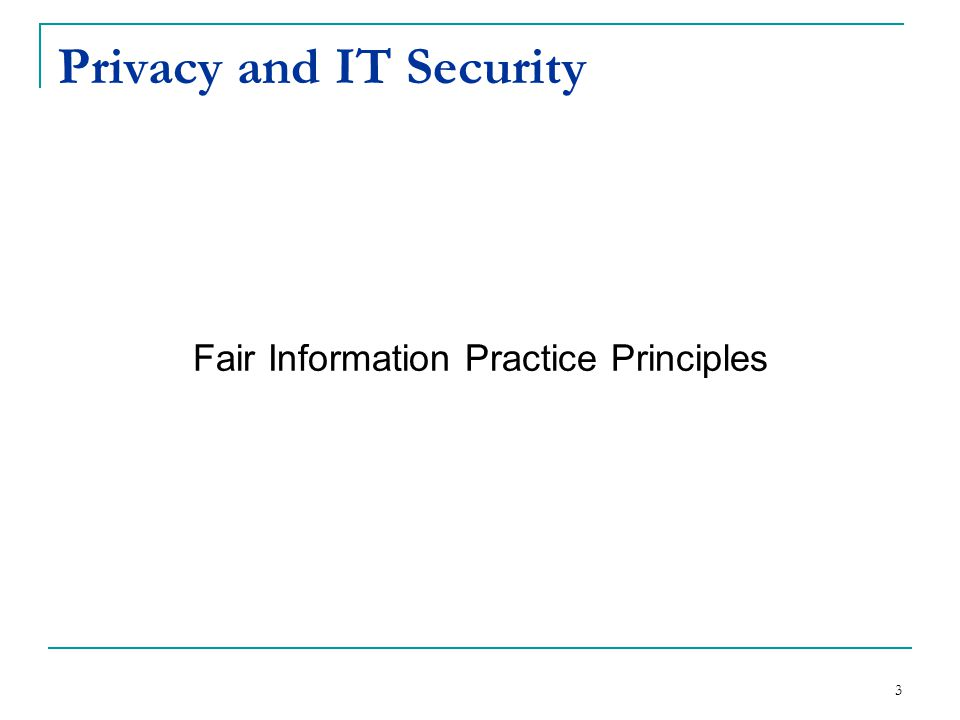 Privacy and IT Security Fair Information Practice Principles 3