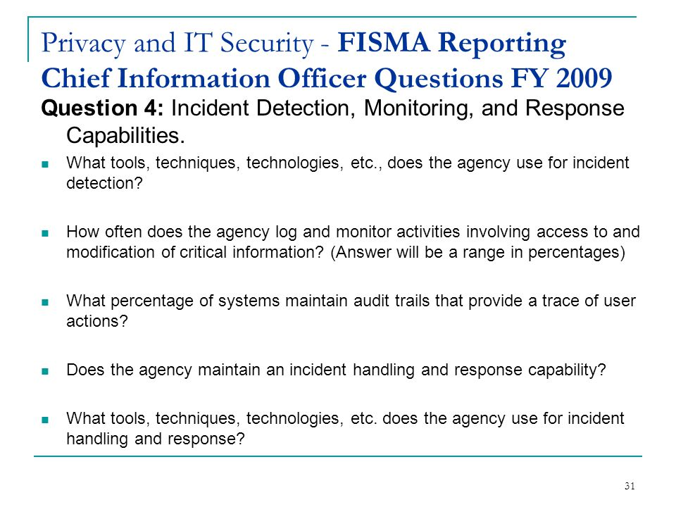 31 Privacy and IT Security - FISMA Reporting Chief Information Officer Questions FY 2009 Question 4: Incident Detection, Monitoring, and Response Capabilities.
