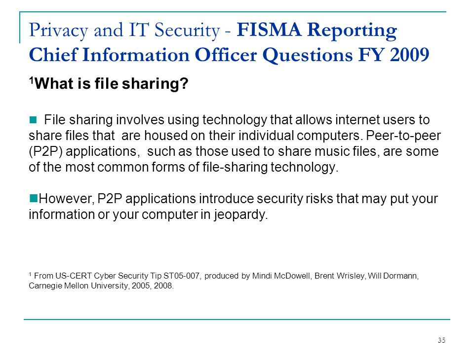 35 Privacy and IT Security - FISMA Reporting Chief Information Officer Questions FY 2009 1 What is file sharing.