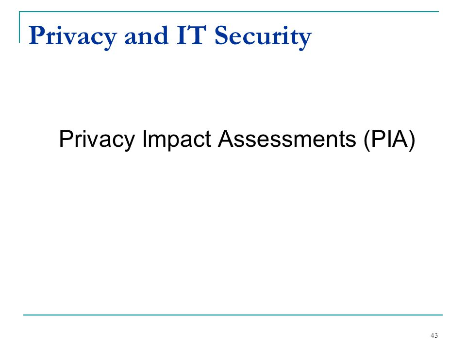 Privacy and IT Security Privacy Impact Assessments (PIA) 43