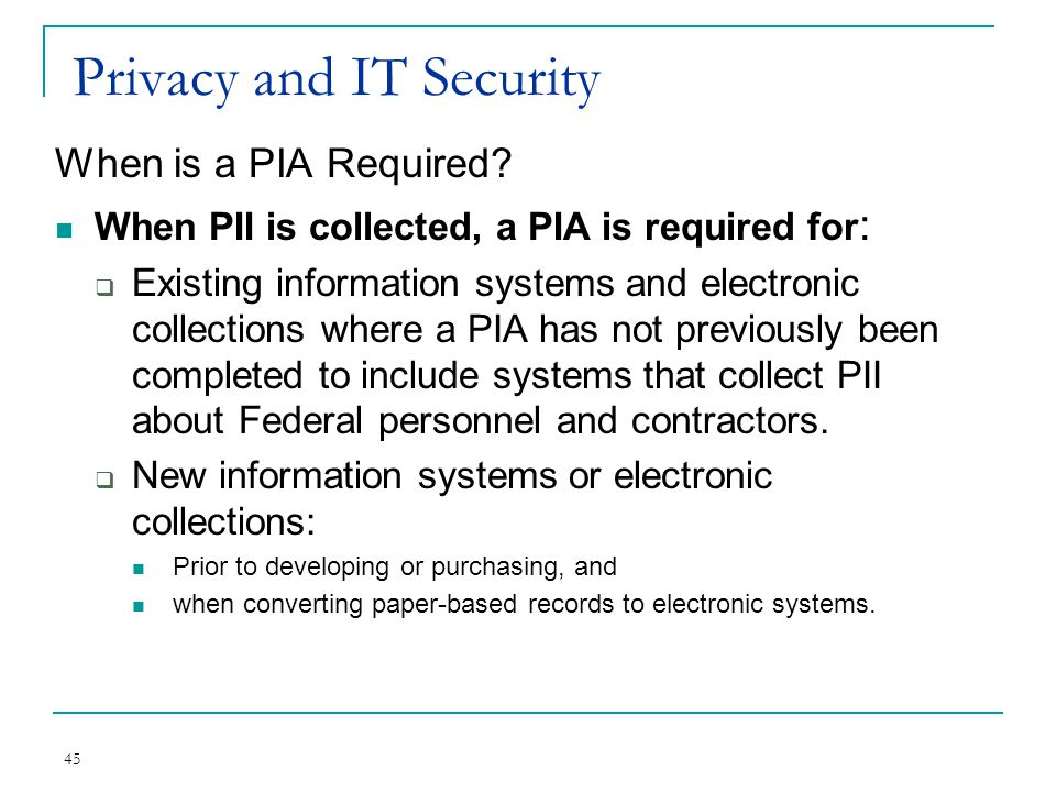 45 Privacy and IT Security When is a PIA Required.
