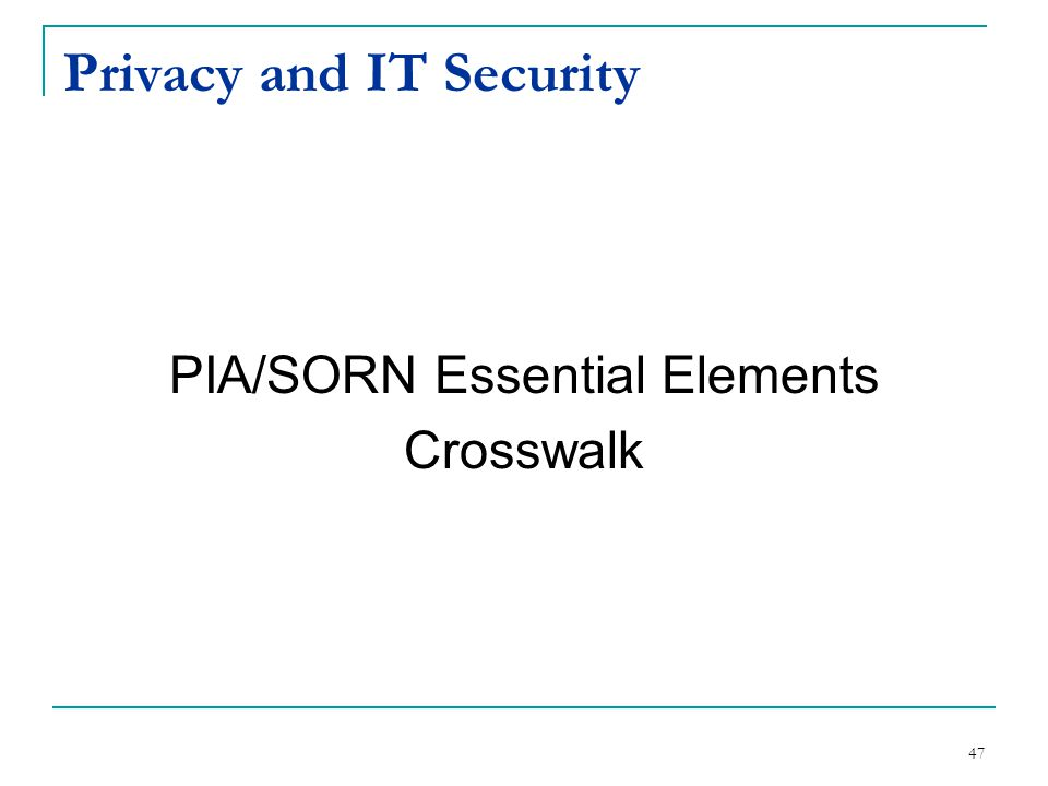 Privacy and IT Security PIA/SORN Essential Elements Crosswalk 47