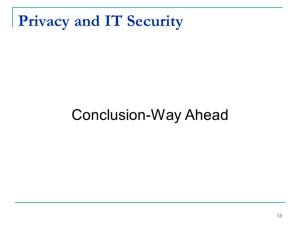 Privacy and IT Security Conclusion-Way Ahead 58