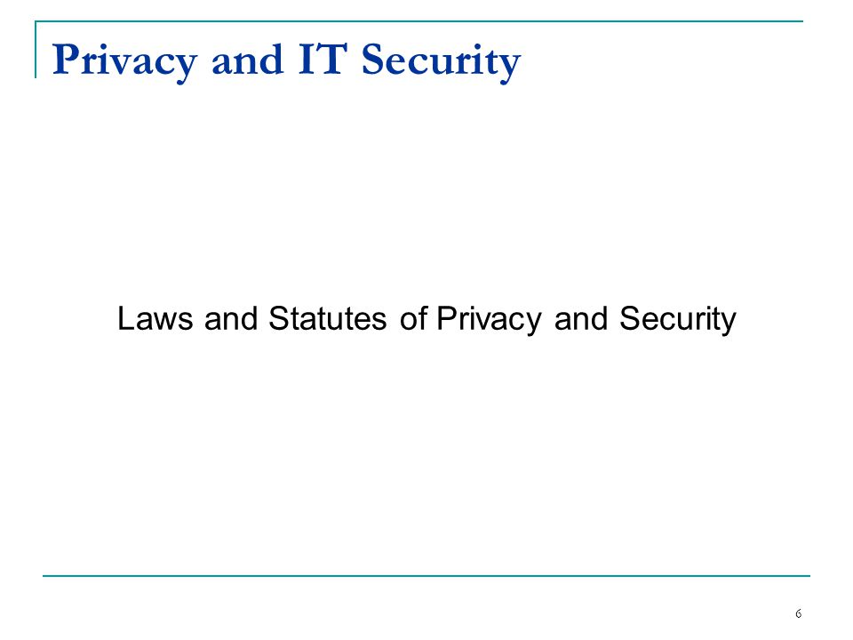 Privacy and IT Security Laws and Statutes of Privacy and Security 6