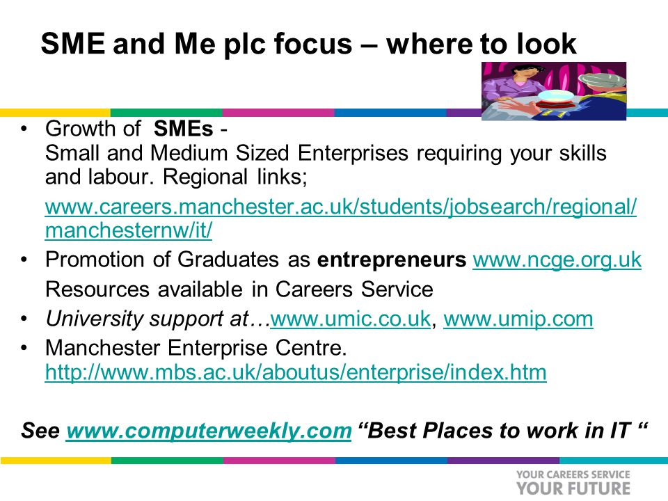 SME and Me plc focus – where to look Growth of SMEs - Small and Medium Sized Enterprises requiring your skills and labour.