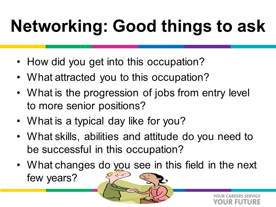 Networking: Good things to ask How did you get into this occupation.