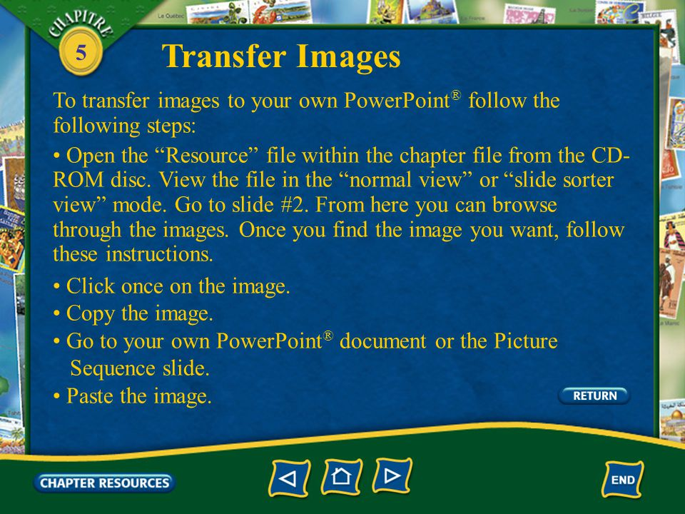 5 To transfer images to your own PowerPoint ® follow the following steps: Open the Resource file within the chapter file from the CD- ROM disc.