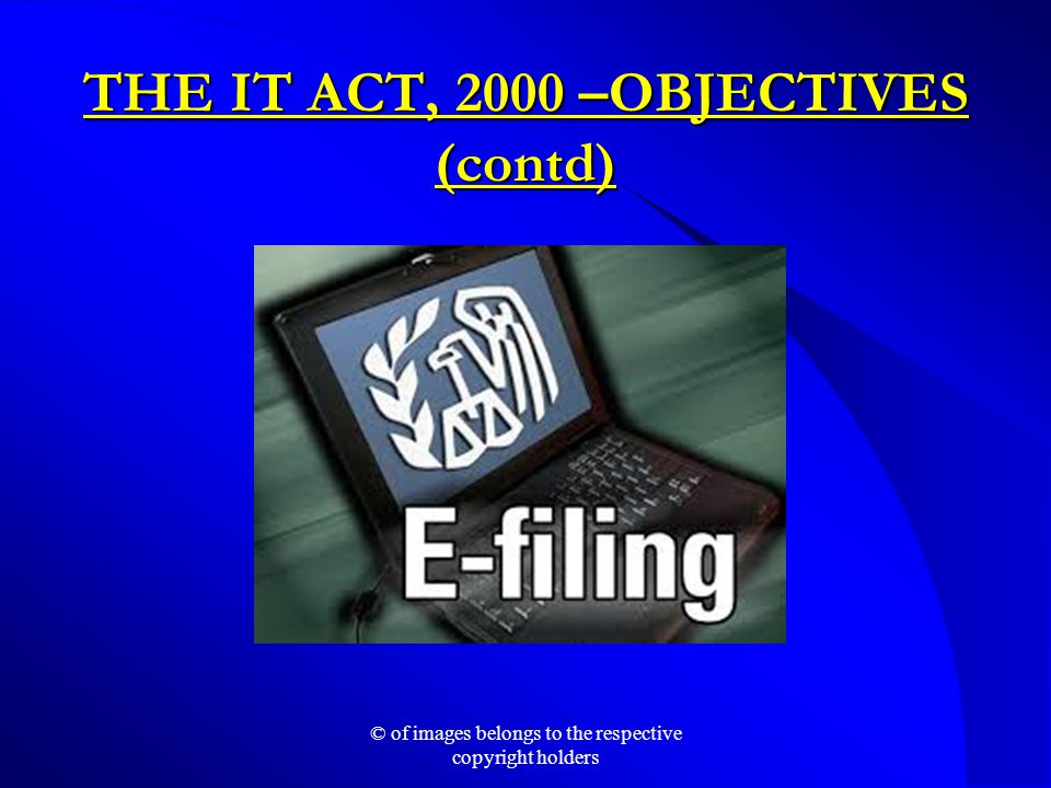 THE IT ACT, 2000 –OBJECTIVES (contd) © of images belongs to the respective copyright holders