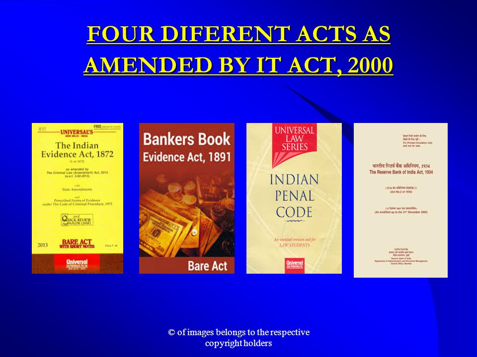 FOUR DIFERENT ACTS AS AMENDED BY IT ACT, 2000 © of images belongs to the respective copyright holders