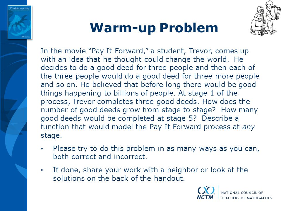 """Warm-up Problem In the movie """"Pay It Forward,"""" a student, Trevor, comes up with an idea that he thought could change the world. He decides to do a goo"""