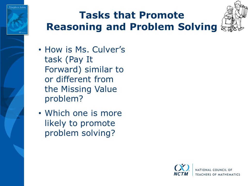 Tasks that Promote Reasoning and Problem Solving How is Ms. Culver's task (Pay It Forward) similar to or different from the Missing Value problem? Whi