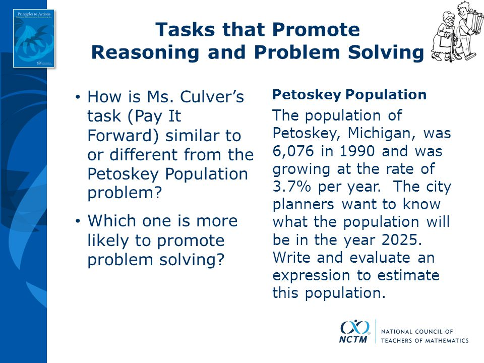 Tasks that Promote Reasoning and Problem Solving How is Ms. Culver's task (Pay It Forward) similar to or different from the Petoskey Population proble