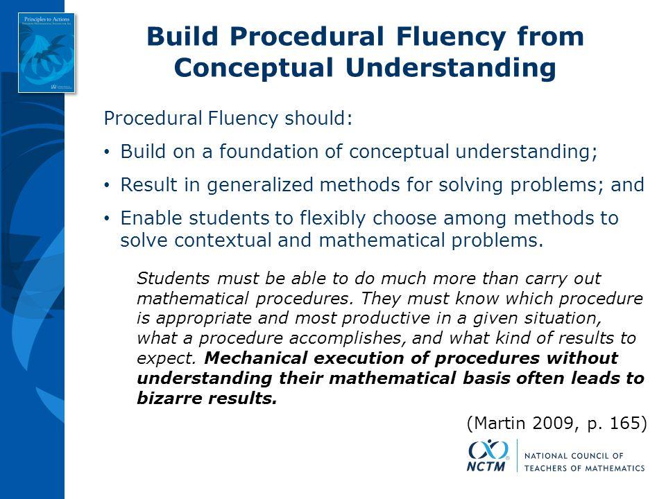 Build Procedural Fluency from Conceptual Understanding Procedural Fluency should: Build on a foundation of conceptual understanding; Result in general