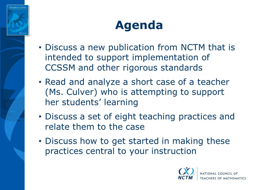 Agenda Discuss a new publication from NCTM that is intended to support implementation of CCSSM and other rigorous standards Read and analyze a short c