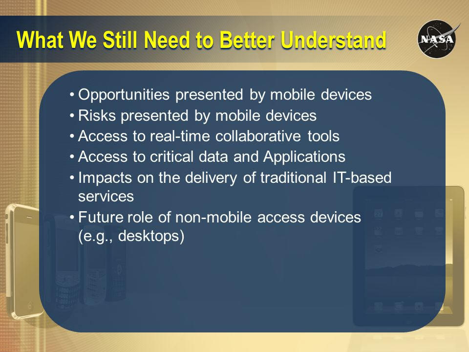 What We Still Need to Better Understand Opportunities presented by mobile devices Risks presented by mobile devices Access to real-time collaborative