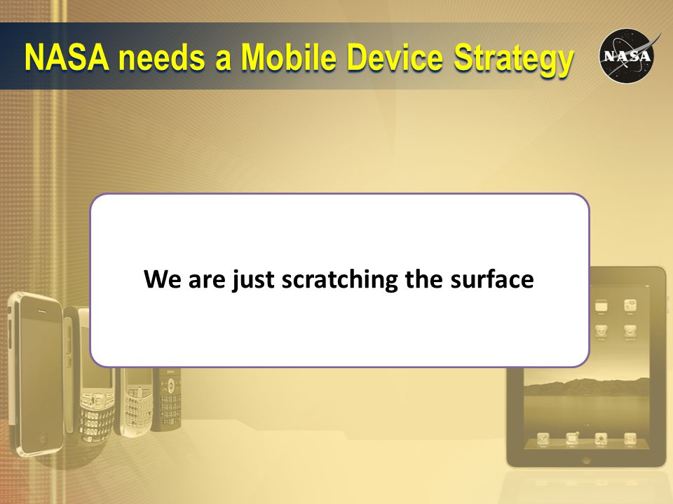 NASA needs a Mobile Device Strategy We are just scratching the surface