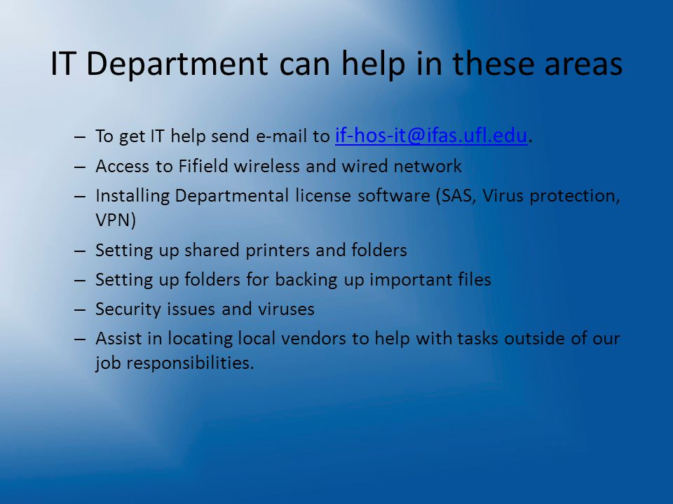 IT Department can help in these areas – To get IT help send e-mail to if-hos-it@ifas.ufl.edu.