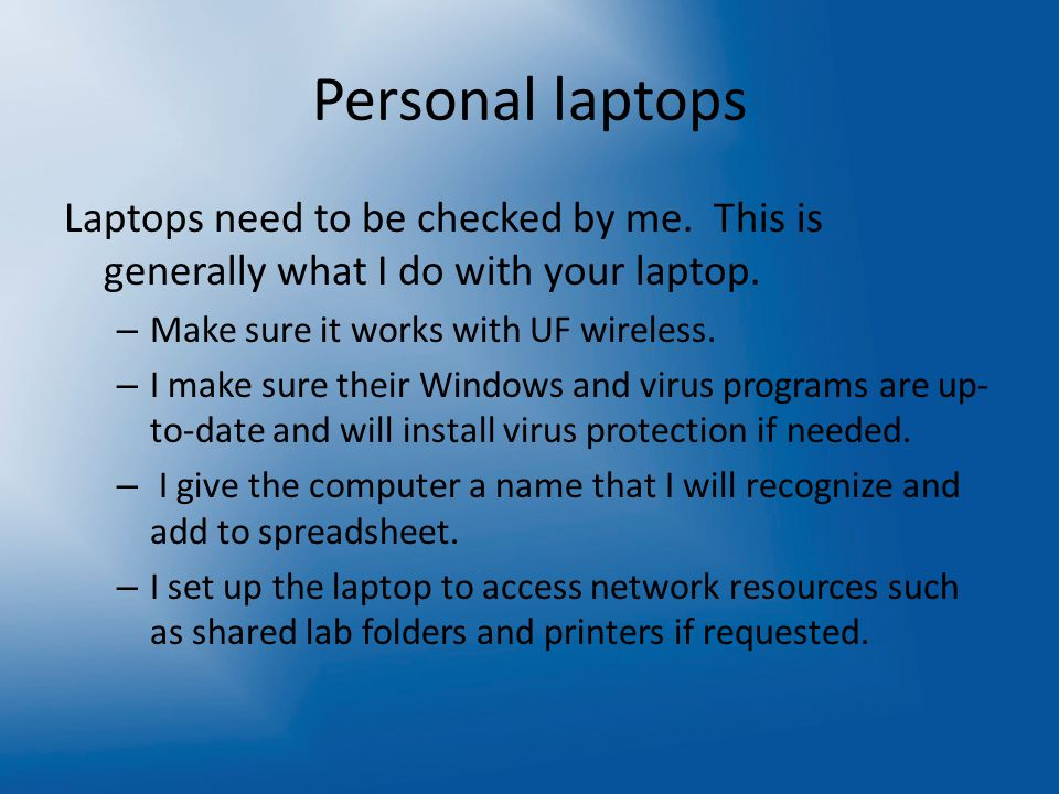 Personal laptops Laptops need to be checked by me.