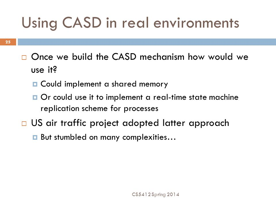 Using CASD in real environments  Once we build the CASD mechanism how would we use it?  Could implement a shared memory  Or could use it to impleme