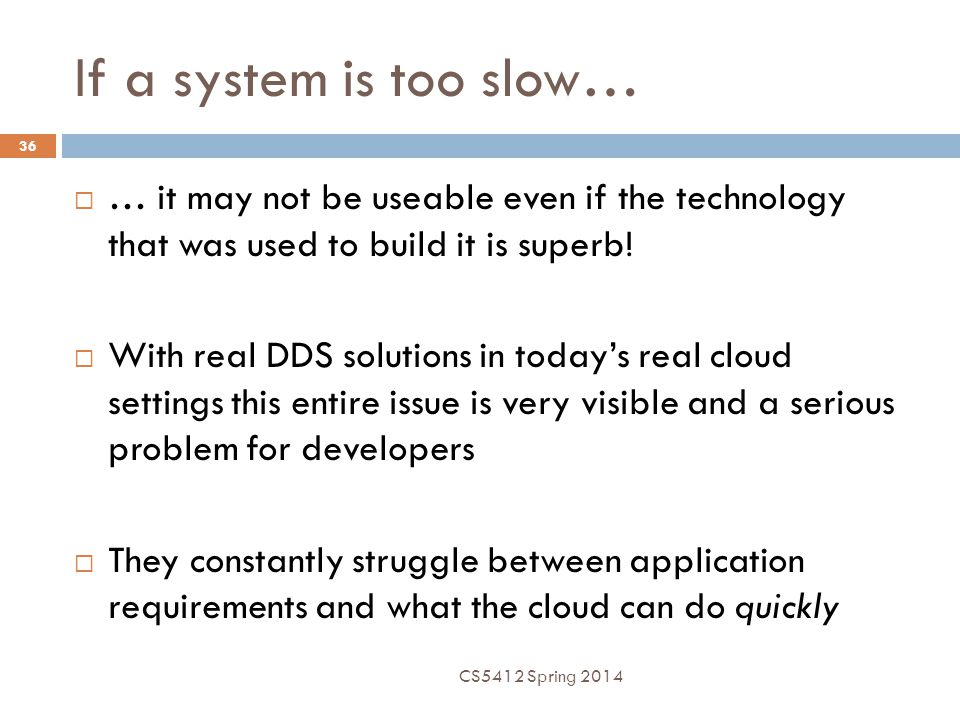If a system is too slow… 36  … it may not be useable even if the technology that was used to build it is superb!  With real DDS solutions in today's